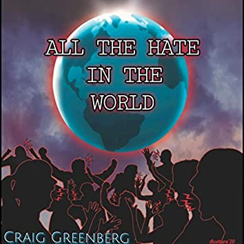 All the Hate in the World