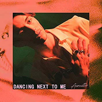 Dancing Next To Me (Acoustic)