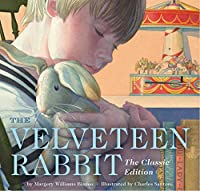 The Velveteen Rabbit: Or, How Toys Become Real (The Classic Edition)