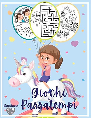 Giochi e passatempi - Bambine: Enigmistica e attivita per bambine 4-8 anni, 73 enigmi: Trova le differenze, Labirinti, Unisci i punti e attività di colorazione...