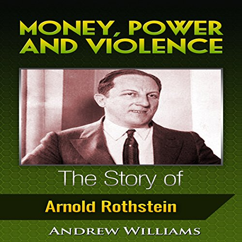 Money, Power and Violence: The Story of Arnold Rothstein audiobook cover art