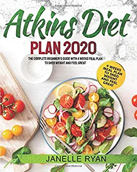 Paperback Atkins Diet Plan 2020: The Complete Beginner's Guide With 4 Weeks Meal Plan to Shed Weight and Feel Great Book