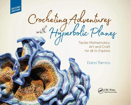 Crocheting adventures with hyperbolic planes: tactile mathematics, art and craft for all to explore, second edition (ak peters/crc recreational mathematics series)