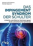 Das Impingement-Syndrom der Schulter: Einfache und effektive Techniken gegen akute und chronische Schmerzen - Nicolai Napolski