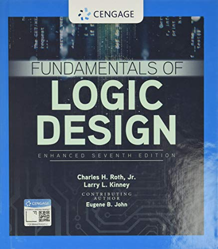 Compare Textbook Prices for Fundamentals of Logic Design, Enhanced Edition 7 Edition ISBN 9781337620352 by Roth, Jr.  Charles H.,Kinney, Larry L,John, Eugene B.