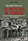 Grande guerra. La medicina in trincea. Conoscenze, tecniche e organizzazione sanitaria sul fronte italiano