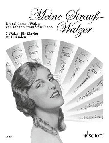 Meine Strauß-Walzer: Die schönsten Walzer von Johann Strauß. Klavier 4-händig.