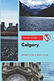 Calgary Travel Guide: Where to Go & What to Do