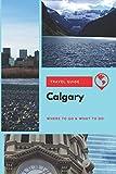 Calgary Travel Guide: Where to Go & What to Do