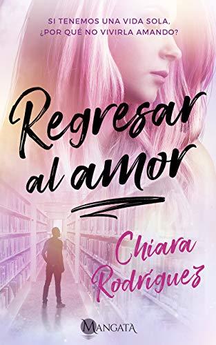 Regresar al amor de Chiara Rodriguez