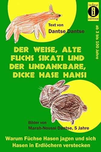 Der weise, alte Fuchs Sikati und der undankbare, dicke Hase Hansi (2., überarbeitete Auflage): Warum Füchse Hasen jagen und sich Hasen in Erdlöcher verstecken