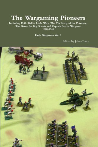 The Wargaming Pioneers Including Little Wars by H.G. Wells, The War Game for Boy Scouts and The War Game by Captain Sachs 1898-1940: Early Wargames Vol. 1 (English Edition)