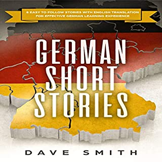 German Short Stories     8 Easy to Follow Stories with English Translation for Effective German Learning Experience              By:                                                                                                                                 Dave Smith                               Narrated by:                                                                                                                                 Mike Nelson                      Length: 1 hr and 46 mins     Not rated yet     Overall 0.0