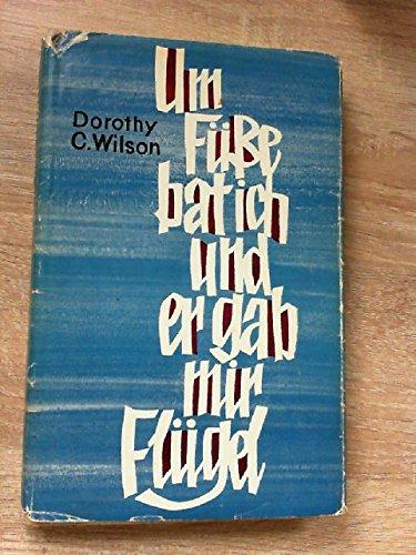 DOROTHY C. WILSON: Um Füße bat ich und er gab mir Flügel