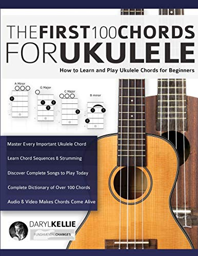 The First 100 Chords for Ukulele: How to Learn and Play Ukulele Chords for Beginners