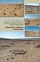 The Charm of Graves: Perceptions of Death and After-Death Among the Negev Bedouin