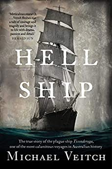Hell Ship: The true story of the plague ship Ticonderoga, one of the most calamitous voyages in Australian history by [Michael Veitch]