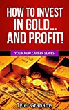 How To Invest In Gold… and Profit! (Your New Career Series Book 2) (English Edition)