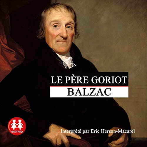 Le père Goriot                   By:                                                                                                                                 Honoré de Balzac                               Narrated by:                                                                                                                                 Éric Herson-Macarel                      Length: 8 hrs and 34 mins     5 ratings     Overall 4.8