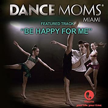 Be Happy for Me - Featured Music from Lifetime's Dance Moms Miami