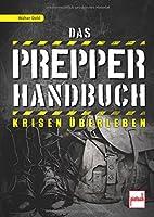 Das Prepper-Handbuch: Krisen ueberleben