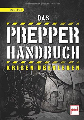 Das Prepper-Handbuch: Krisen überleben: Krisen berleben