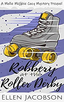 Robbery at the Roller Derby: A Mollie McGhie Sailing Mystery Prequel Novella (A Mollie McGhie Cozy Sailing Mystery) by [Ellen Jacobson]