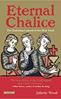 Eternal Chalice: The Enduring Legend of the Holy Grail