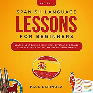 Spanish Language Lessons for Beginners: Level 1     Learn in Your Car Like Crazy with Conversation & Travel Lessons with Vocabulary, Phrases and Short Stories              By:                                                                                                                                 Paul Espinosa                               Narrated by:                                                                                                                                 Victoria Villarreal                      Length: 3 hrs and 14 mins     10 ratings     Overall 5.0