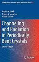 Channeling and Radiation in Periodically Bent Crystals (Springer Series on Atomic, Optical, and Plasma Physics, 69)