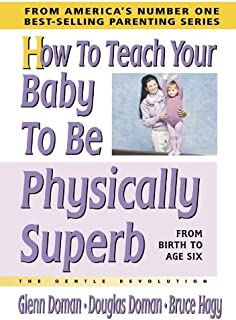 How to Teach Your Baby to be Physically Superb: From Birth to Age Six