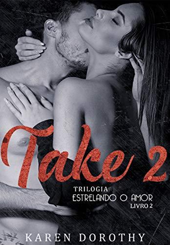 Take 2 - Estrelando o Amor: Livro 2 (Trilogia Estrelando o Amor)