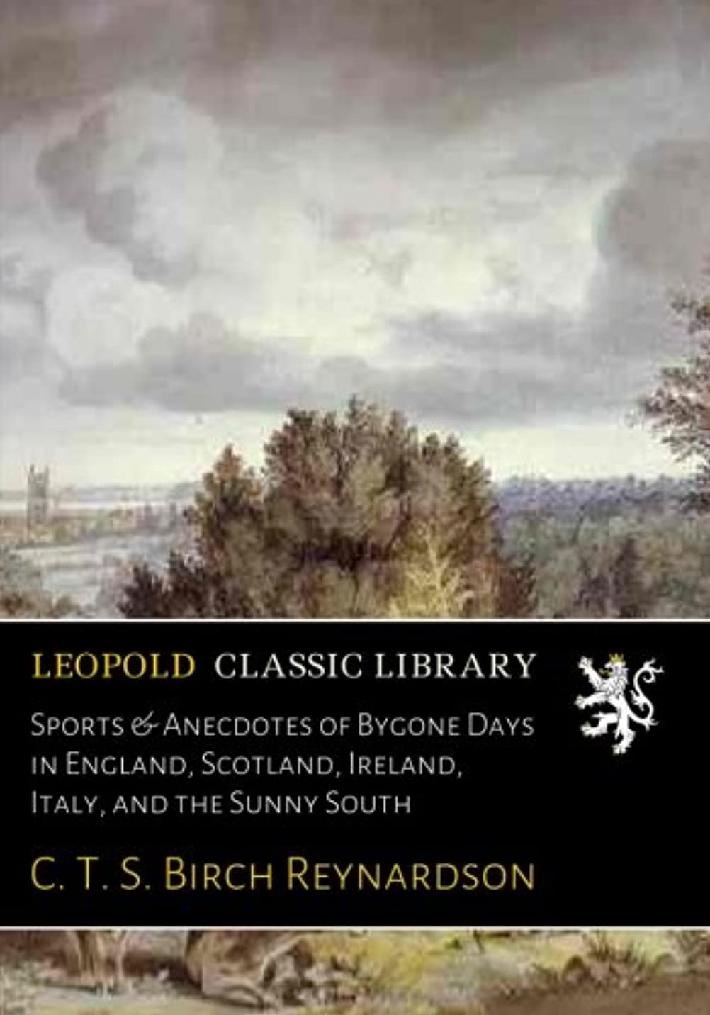 Sports & Anecdotes of Bygone Days in England, Scotland, Ireland, Italy, and the Sunny South