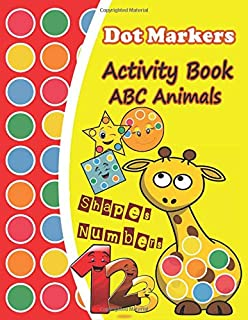 Dot Markers Activity Book ABC Animals: Dot Art Coloring Book for kids / Alphabet Shapes & Numbers / Easy Guided Big Dots, ...