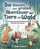 Die kleinen und großen Abenteuer der Tiere im Wald: 3-5-8