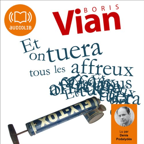 Et on tuera tous les affreux                   By:                                                                                                                                 Boris Vian                               Narrated by:                                                                                                                                 Denis Podalydès                      Length: 4 hrs and 21 mins     Not rated yet     Overall 0.0