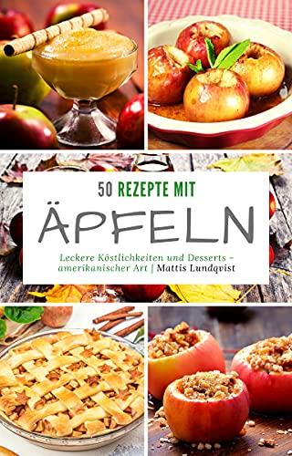 50 Rezepte mit Äpfeln: Leckere Köstlichkeiten und Desserts - Amerikanischer Art