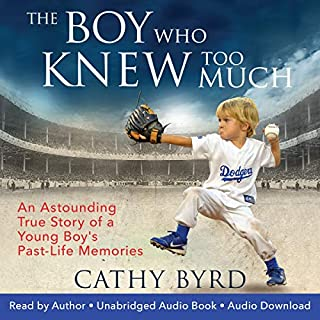 The Boy Who Knew Too Much     An Astounding True Story of a Young Boy's Past-Life Memories              By:                                                                                                                                 Cathy Byrd                               Narrated by:                                                                                                                                 Cathy Byrd                      Length: 6 hrs and 36 mins     6 ratings     Overall 4.5