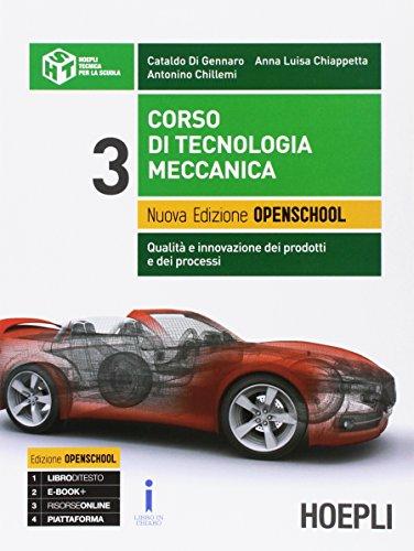 Corso di tecnologia meccanica. Qualità e innovazione dei prodotti e dei processi. Ediz. Openschool. Per gli Ist. tecnici industriali. Con e-book. Con espansione online (Vol. 3)