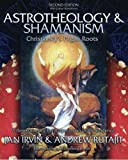 Astrotheology & Shamanism: Christianity's Pagan Roots. A Revolutionary Reinterpretation of the Evidence (Color Edition)