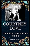 Courtney Love Snarky Coloring Book: An American Singer. (Courtney Love Snarky Coloring Books)
