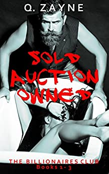 The Billionaires Club Books 1-3: Sold Auction Owned (Dark Erotica Group Book 1) by [Q. Zayne]