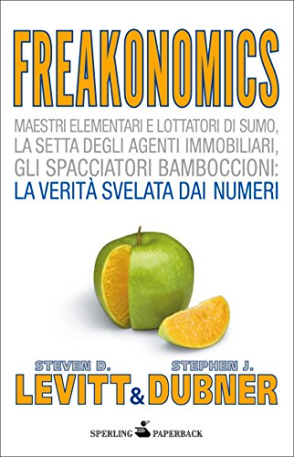 Freakonomics - Il calcolo dell'incalcolabile: Un economista eretico gioca coi numeri per spiegare il lato nascosto del mondo in cui viviamo (Saggi Paperback Vol. 61)