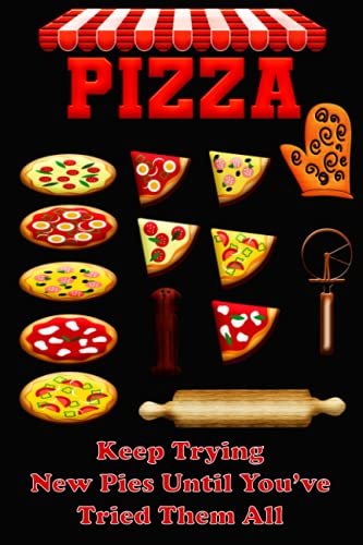 Pizza - Keep Trying New Pies Until You\'ve Tried Them All: Pizza Tasting Review Notebook - Find Your Favorite Pizza By Trying Them All And Keeping ... Pizza Time And Keeping Track Of What Is Best