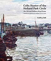 Colin Hunter and the Holland Park Set: His Life and His Melbury Road Home