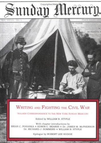 Writing & Fighting the Civil War: Soldier Correspondence to the New York Sunday Mercury (Writing & Fighting Series)