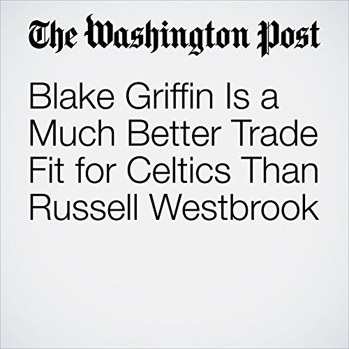 Blake Griffin Is a Much Better Trade Fit for Celtics Than Russell Westbrook                    By:                                                                                                                                 Neil Greenberg                               Narrated by:                                                                                                                                 Sam Scholl                      Length: 4 mins     Not rated yet     Overall 0.0