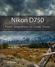 Nikon D750: From Snapshots to Great Shots (English Edition)