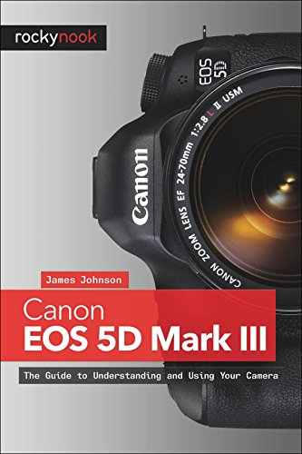 Canon EOS 5D Mark III: The Guide to Understanding and Using Your Camera (English Edition)