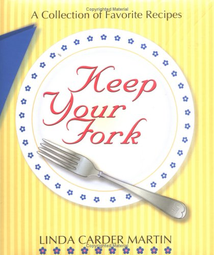 Keep Your Fork: A Collection of Favorite Recipes